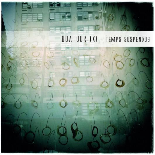 """Quatuor IXI """"Temps Suspendus"""" (Régis Huby, Guillaume Roy, Théo Ceccaldi, Atsushi Sakaï)"""
