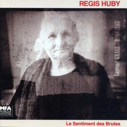 """Régis Huby """"Le Sentiment des Brutes"""""""